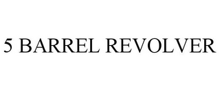 mark for 5 BARREL REVOLVER, trademark #85117066