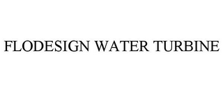 mark for FLODESIGN WATER TURBINE, trademark #85117180