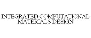 mark for INTEGRATED COMPUTATIONAL MATERIALS DESIGN, trademark #85119024