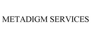 mark for METADIGM SERVICES, trademark #85121080