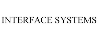 mark for INTERFACE SYSTEMS, trademark #85121540
