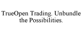 mark for TRUEOPEN TRADING. UNBUNDLE THE POSSIBILITIES., trademark #85123792