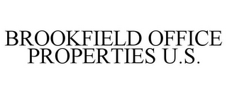 mark for BROOKFIELD OFFICE PROPERTIES U.S., trademark #85126724