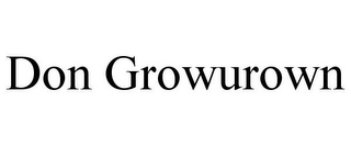 mark for DON GROWUROWN, trademark #85127330