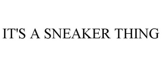 mark for IT'S A SNEAKER THING, trademark #85128202