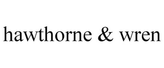 mark for HAWTHORNE & WREN, trademark #85129837