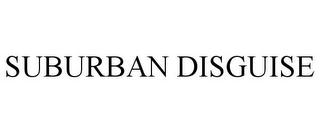 mark for SUBURBAN DISGUISE, trademark #85130598