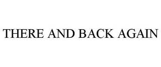 mark for THERE AND BACK AGAIN, trademark #85131466
