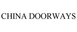 mark for CHINA DOORWAYS, trademark #85131475