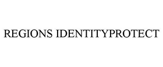 mark for REGIONS IDENTITYPROTECT, trademark #85134222