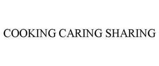 mark for COOKING CARING SHARING, trademark #85136231