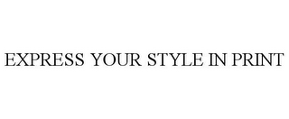 mark for EXPRESS YOUR STYLE IN PRINT, trademark #85140219