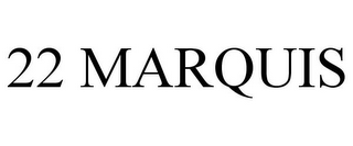 mark for 22 MARQUIS, trademark #85140620
