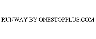 mark for RUNWAY BY ONESTOPPLUS.COM, trademark #85140982