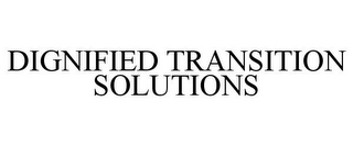 mark for DIGNIFIED TRANSITION SOLUTIONS, trademark #85141169