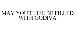 mark for MAY YOUR LIFE BE FILLED WITH GODIVA, trademark #85141295