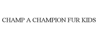 mark for CHAMP A CHAMPION FUR KIDS, trademark #85141900