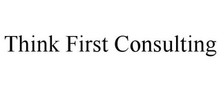 mark for THINK FIRST CONSULTING, trademark #85143649