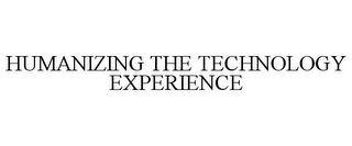 mark for HUMANIZING THE TECHNOLOGY EXPERIENCE, trademark #85144375