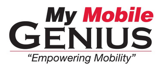 "mark for MY MOBILE GENIUS ""EMPOWERING MOBILITY"", trademark #85144758"