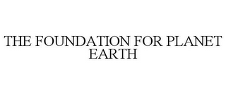 mark for THE FOUNDATION FOR PLANET EARTH, trademark #85144859