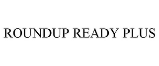 mark for ROUNDUP READY PLUS, trademark #85145479