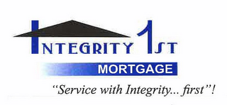 "mark for INTEGRITY 1ST MORTGAGE ""SERVICE WITH INTEGRITY...FIRST""!, trademark #85146277"