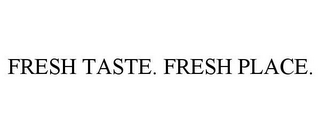 mark for FRESH TASTE. FRESH PLACE., trademark #85146640