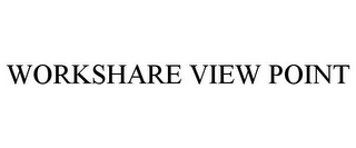 mark for WORKSHARE VIEW POINT, trademark #85148121