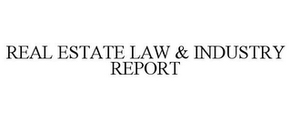 mark for REAL ESTATE LAW & INDUSTRY REPORT, trademark #85148317