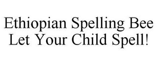 mark for ETHIOPIAN SPELLING BEE LET YOUR CHILD SPELL!, trademark #85150273