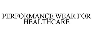 mark for PERFORMANCE WEAR FOR HEALTHCARE, trademark #85151003