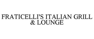 mark for FRATICELLI'S ITALIAN GRILL & LOUNGE, trademark #85151501