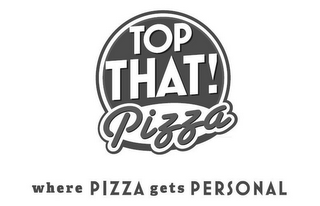 mark for TOP THAT! PIZZA WHERE PIZZA GETS PERSONAL, trademark #85151866