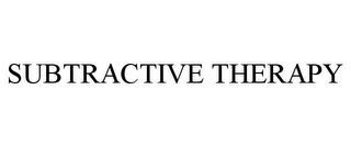 mark for SUBTRACTIVE THERAPY, trademark #85152461