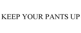 mark for KEEP YOUR PANTS UP, trademark #85154688