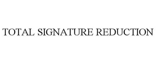 mark for TOTAL SIGNATURE REDUCTION, trademark #85155507