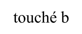 mark for TOUCHÉ B, trademark #85156332