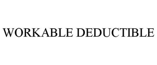 mark for WORKABLE DEDUCTIBLE, trademark #85156490