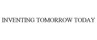 mark for INVENTING TOMORROW TODAY, trademark #85156637