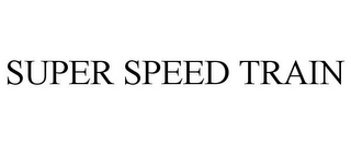 mark for SUPER SPEED TRAIN, trademark #85157050