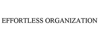mark for EFFORTLESS ORGANIZATION, trademark #85157699