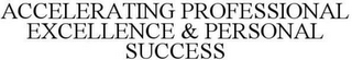 mark for ACCELERATING PROFESSIONAL EXCELLENCE & PERSONAL SUCCESS, trademark #85158087