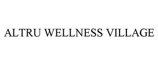 mark for ALTRU WELLNESS VILLAGE, trademark #85158167