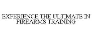 mark for EXPERIENCE THE ULTIMATE IN FIREARMS TRAINING, trademark #85158296