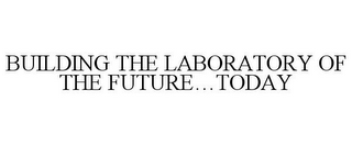 mark for BUILDING THE LABORATORY OF THE FUTURE...TODAY, trademark #85158472