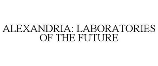 mark for ALEXANDRIA: LABORATORIES OF THE FUTURE, trademark #85158482