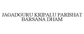 mark for JAGADGURU KRIPALU PARISHAT BARSANA DHAM, trademark #85158706