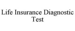mark for LIFE INSURANCE DIAGNOSTIC TEST, trademark #85159075
