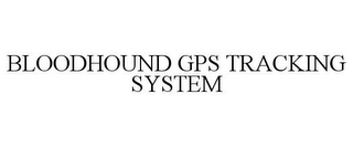 mark for BLOODHOUND GPS TRACKING SYSTEM, trademark #85163547